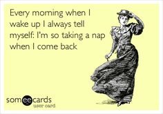 nap time, no sleep ecards, early mornings, college life, fibromyalgia mornings