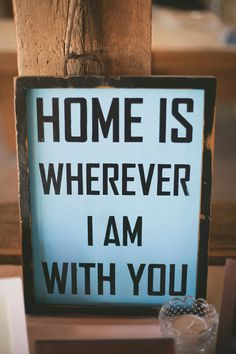 home is wherever I am with you sign