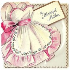 Happiest wishes to a wonderful mother. #vintage #Mothers_Days #holidays #cards #apron