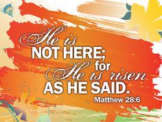 He is risen! Matthew 28.6