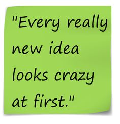Every New Idea Looks Crazy at First #Innovation #ideas #Entrepreneurs #CreativeThinking #Quotes