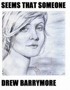 Yes, someone drew Barrymore.