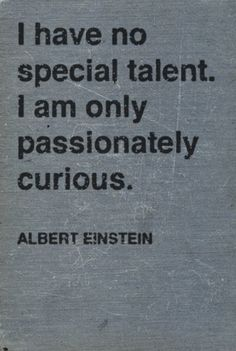 passion curious, hero, thought, inspirational quotes, albert einstein quotes, motto, tattoo, key, true stories