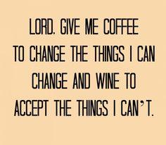 Coffee and wine in the serenity prayer LOVE THIS @alexandria nagel nagel Staskiewicz