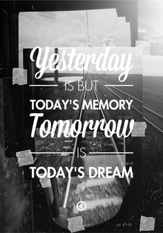 """""""Yesterday is but todays memory, tomorrow is todays dream."""" — Kahlil Gibran Image Credit: Iosif Kiraly"""