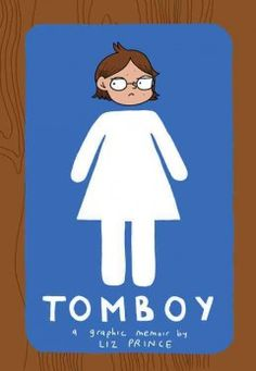 Tomboy: A Graphic Memoir by Liz Prince - Eschewing female stereotypes throughout her early years and failing to gain acceptance on the boys' baseball team, Liz learns to embrace her own views on gender as she comes of age, in an anecdotal graphic novel memoir.