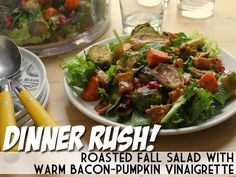 Dinner Rush! Roasted Fall Salad with Warm Bacon-Pumpkin Vinaigrette (YES PLEASE)