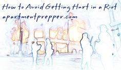 How to Avoid Getting Hurt in a Riot - Prepared Bloggers
