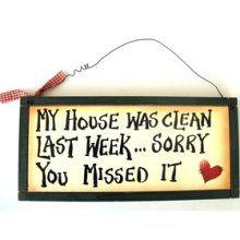 My House Was Clean Last Week ... Sorry You Missed It
