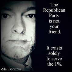 A Vote for any Republican is a vote against yourself...
