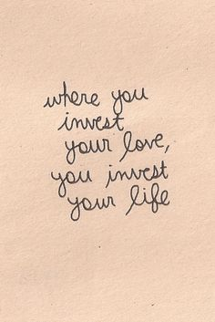 To invest your love --