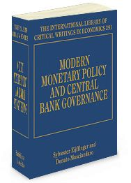 Modern Monetary Policy and Central Bank Governance - edited by Sylvester Eijffinger and Donato Masciandaro - June 2014 (The International Library of Critical Writings in Economics series)