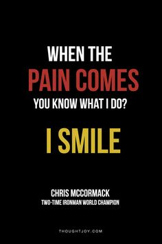 """When the pain comes, you know what I do? I smile.""  —  Chris McCormack, Two-Time Ironman World Champion    #quotes #fitness #fitspiration #training #triathlon #champion #ironman"