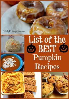 If you need a pumpkin recipe here is your list - List of the Best Pumpkin Recipes