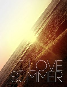 I love Summer... I never want it to end!!!!