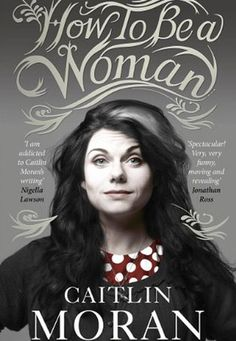How to Be a Woman by Caitlin Moran. Selected by @TaraMatsuzaki