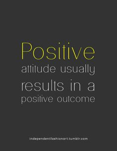Positive attitude usually results in a positive outcome... repinned by http://www.tools-for-abundance.com/Positive_Attitude.html