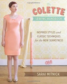 The Colette Sewing Handbook: Inspired Styles and Classic Techniques for the New Seamstress by Sarai Mitnick. $19.79. Publication: November 16, 2011. Publisher: Krause Publications; Spi edition (November 16, 2011). Author: Sarai Mitnick