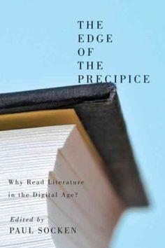 The edge of the precipice : why read literature in the digital age? -  brings together a thoughtful group of writers, editors, philosophers, librarians, archivists, and literary critics from Canada, the US, France, England, South Africa, and Australia to contemplate the state of literature in the twenty-first century.