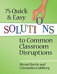 75 quick and Easy Solutions to Common Classroom Disruptions >> Eye On Education