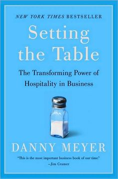 """Setting the Table: The Transforming Power of Hospitality in Business  by Danny Meyer. In this landmark book, Danny shares the lessons he's learned while developing the winning recipe for doing the business he calls """"enlightened hospitality."""""""