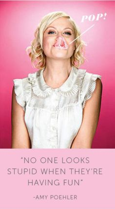 No One Looks Stupid When They're Having Fun - Amy Poehler