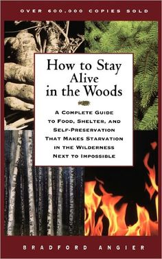 How to Stay Alive in the Woods: A Complete Guide to Food, Shelter, and Self-Preservation That Makes Starvation in the Wilderness Next to Impossible  byBradford Angier,Vena Angier (Illustrator) a definite read if you fine yourself about to be in the hunger games