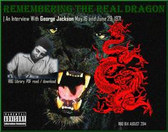 REMEMBERING THE REAL DRAGON  http://rbgstreetscholar.wordpress.com/2014/08/07/remembering-the-real-dragon-an-interview-with-george-jackson-may-16-and-june-29-1971-and-video/
