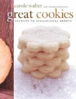 Great Cookies: Secrets to Sensational Sweets by Carole Walter