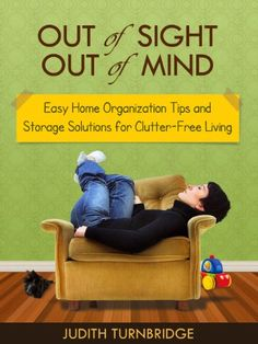 Out of Sight, Out of Mind - Easy Home Organization Tips and Storage Solutions for Clutter-Free LivingDo you feel trapped in a home too small and  ...