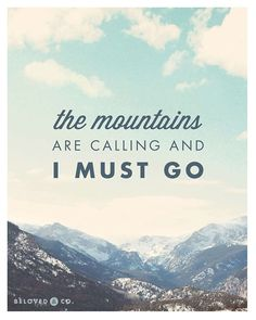 """The Mountains are Calling and I Must Go"" - John Muir. 11x14 print by BelovedAndCo on Etsy."