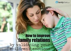 FamilyShare.com l How to improve family relations by validating your children's emotions