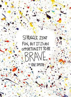 STRUGGLE isn't FUN, but it is an OPPORTUNITY to be BRAVE ~Rae Smith | Share Inspire Quotes - Inspiring Quotes | Love Quotes | Funny Quotes | Quotes about Life