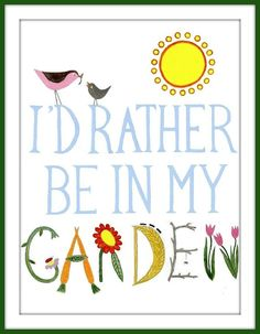 I'd rather be in my garden. Great sign.