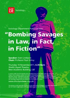Bombing Savages in Law, in Fact, in Fiction', Sven Lindqvist, 10 November 2011.  Part of conference 'Shock and Awe: 100 years of bombing from above', a joint initiative of LSE Sociology and the Sociology Department at Goldsmiths, University of London.