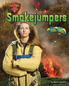 J 628.92 GOL. Learn firsthand how these tough brave firefighters use their strength, quick thinking, and expert skills to battle deadly blazes. In addition, readers will go behind the scenes to learn how smoke jumpers train for their job so that they are ready to spring into action at a moment's notice.