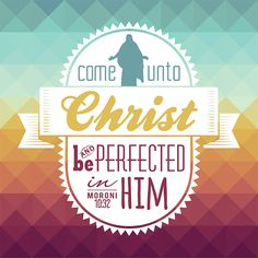 Come unto Christ. #lds #quotes