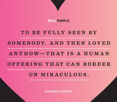 """""""To be fully seen by somebody, and then loved anyhow—that is a human offering that can border on miraculous."""" —Elizabeth Gilbert #quotes"""
