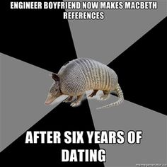 Engineer boyfriend now makes macbeth references after six years of dating | English Major Armadillo | Meme Generator english major, laugh help, meme generat, lose calori, help lose, major armadillo