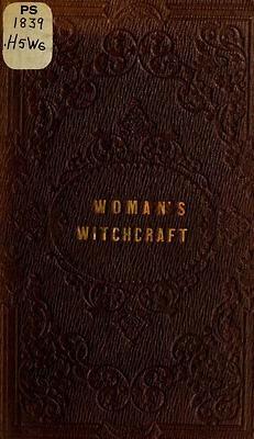 Woman's Witchcraft Corrine L'EstrangePhiladelphia: Willis P. Hazzard, 1854.