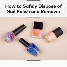 How to Safely Dispose of Nail Polish and Remover