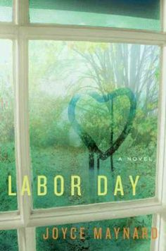 Labor Day by Joyce Maynard.  Click the cover image to check out or request the literary fiction kindle.