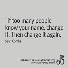 """""""If too many people know your name, change it. Then change it again."""" -Sean Combs 