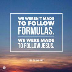 """""""We weren't made to follow formulas. We were made to follow Jesus."""" - Lysa TerKeurst   """