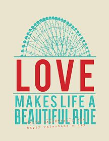 Free love printable... love makes life a beautiful ride :)
