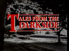 tales from the darkside.