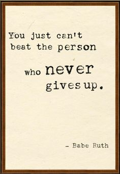 You just can't beat the person who never gives up. #quote