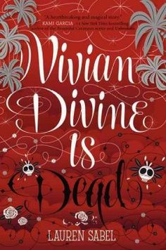 Vivian Divine is Dead by Lauren Sabel - Fleeing to Mexico after receiving a death threat, teen movie star Vivian Divine is pursued by a ruthless killer and teams up with the mysterious Nick, whom Vivian fears she cannot fully trust.