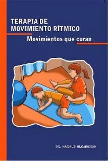 """TERAPIAS ALTERNATIVAS PARA EL DESARROLLO INFANTIL: """"TERAPIA DE MOVIMIENTO RÍTMICO. MOVIMIENTOS QUE CURAN"""" por el doctor Harald Blomberg"""