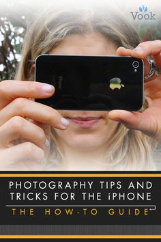 Photography Tips and Tricks for the iPhone: The How-To Guide - Vook